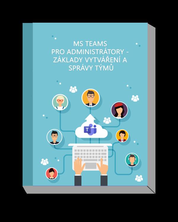 E-book - MS Team pro administrátory - základy vytváření a správy týmu